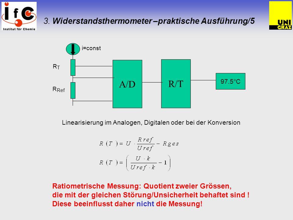 3. Widerstandsthermometer –praktische Ausführung/5 A/D R/T 97.5°C i=const RTRT R Ref Linearisierung im Analogen, Digitalen oder bei der Konversion Rat