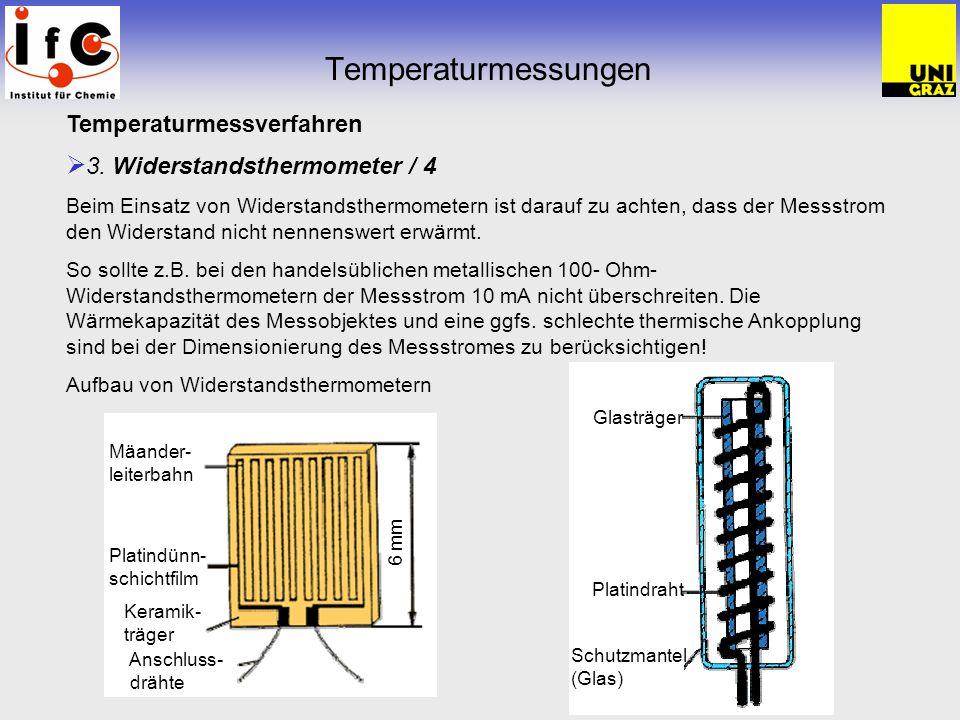 Temperaturmessungen Temperaturmessverfahren 3. Widerstandsthermometer / 4 Beim Einsatz von Widerstandsthermometern ist darauf zu achten, dass der Mess