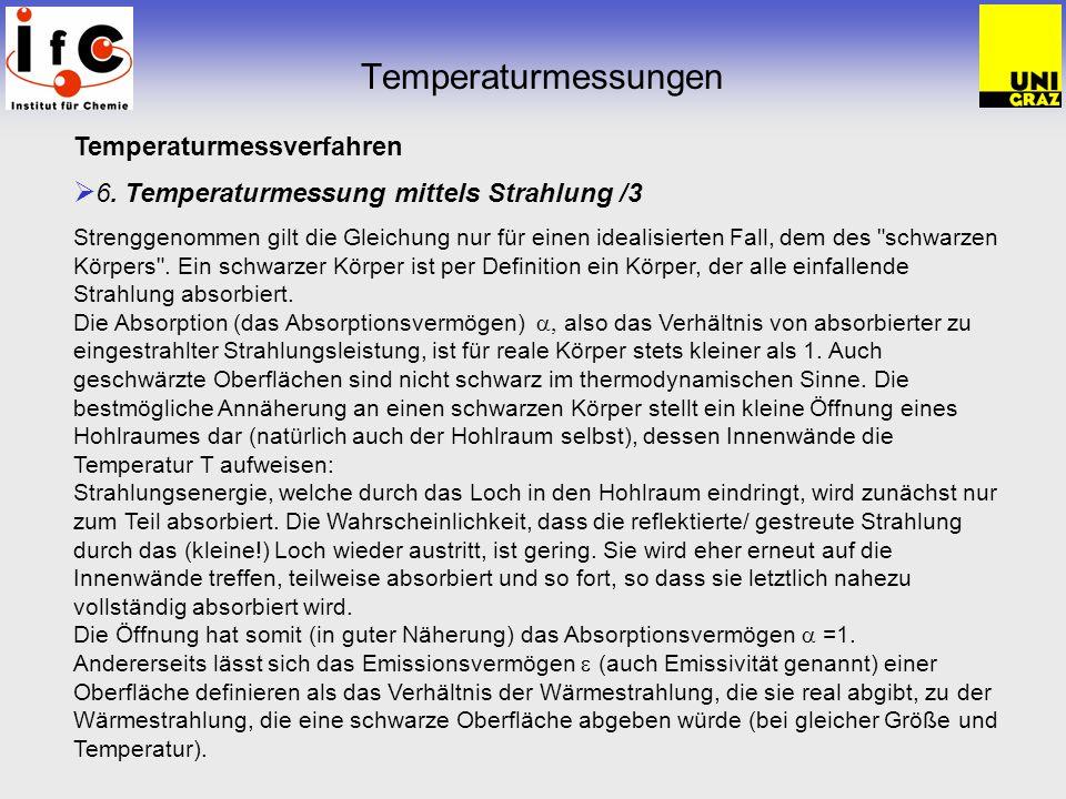 Temperaturmessungen Temperaturmessverfahren 6. Temperaturmessung mittels Strahlung /3 Strenggenommen gilt die Gleichung nur für einen idealisierten Fa