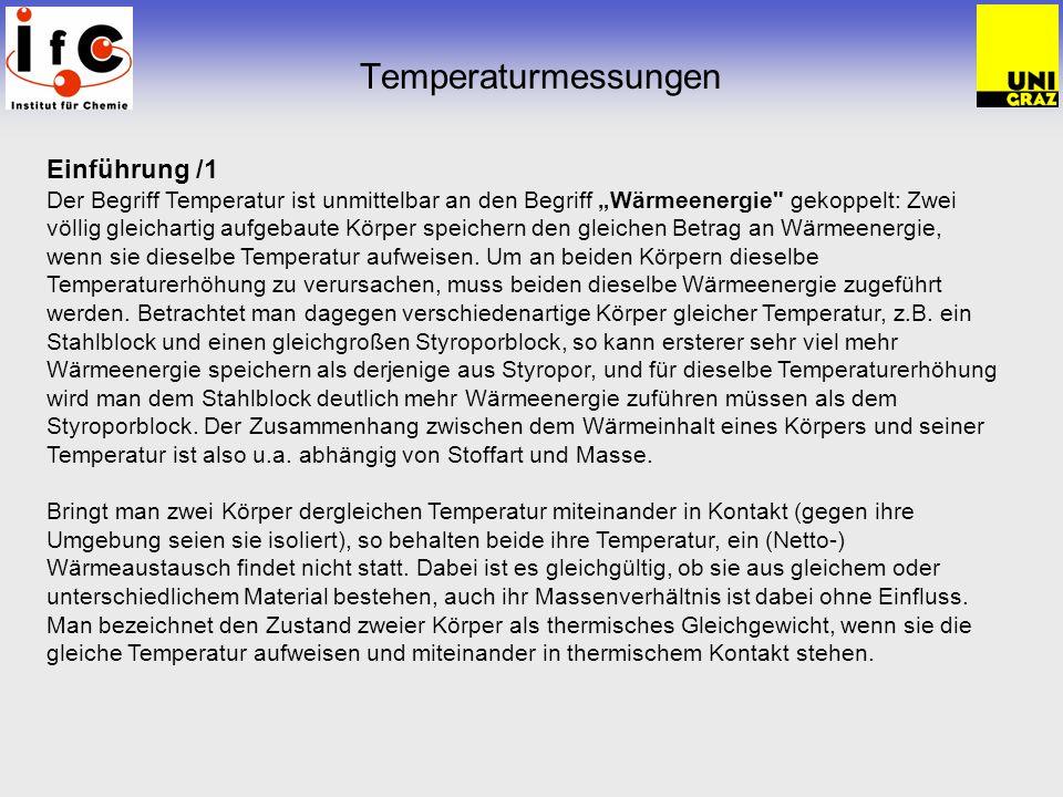 Temperaturmessungen Einführung /2 Befinden sich die Körper auf unterschiedlicher Temperatur, so findet ein Wärmefluss in Richtung des kälteren Körpers statt.