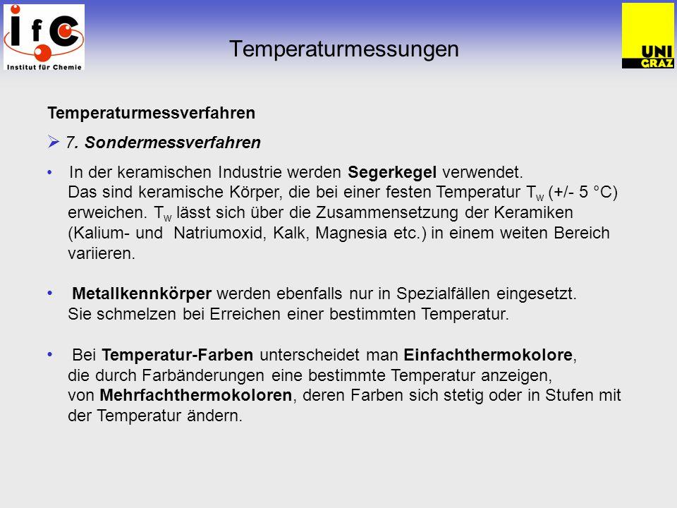 Temperaturmessungen Temperaturmessverfahren 7. Sondermessverfahren In der keramischen Industrie werden Segerkegel verwendet. Das sind keramische Körpe