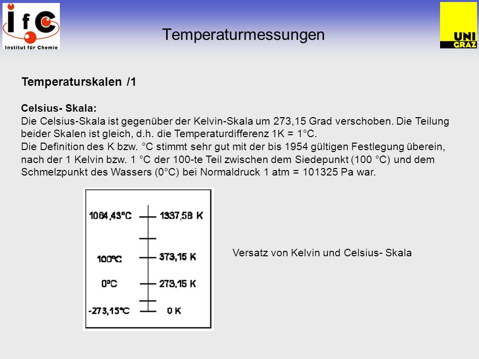 Temperaturmessungen Temperaturskalen /1 Celsius- Skala: Die Celsius-Skala ist gegenüber der Kelvin-Skala um 273,15 Grad verschoben. Die Teilung beider