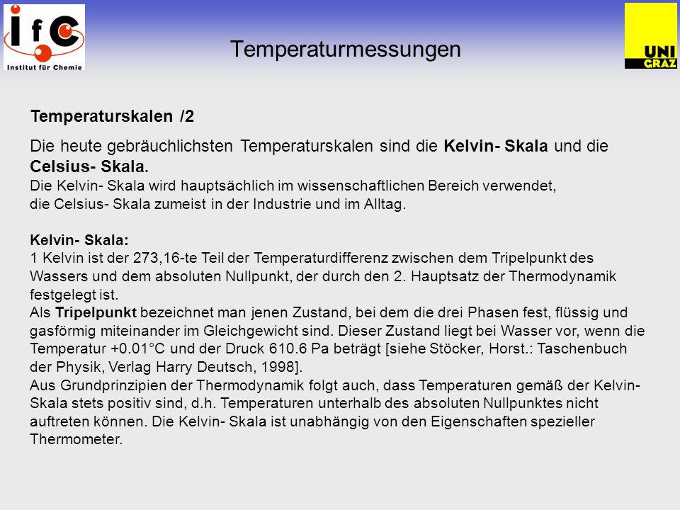 Temperaturmessungen Temperaturskalen /2 Die heute gebräuchlichsten Temperaturskalen sind die Kelvin- Skala und die Celsius- Skala. Die Kelvin- Skala w