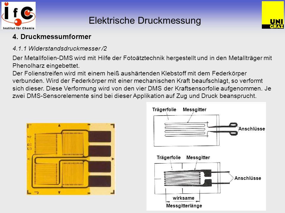 4. Druckmessumformer 4.1.1 Widerstandsdruckmesser /2 Der Metallfolien-DMS wird mit Hilfe der Fotoätztechnik hergestellt und in den Metallträger mit Ph