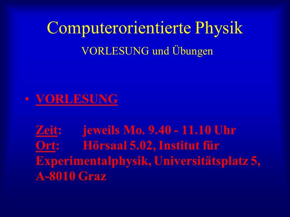 Computerorientierte Physik VORLESUNG und Übungen VORLESUNG Zeit: jeweils Mo.