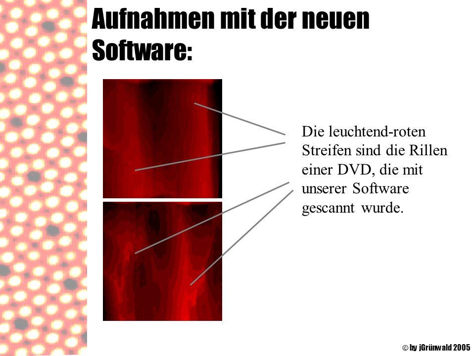Aufnahmen mit der neuen Software: © by jGrünwald 2005 Die leuchtend-roten Streifen sind die Rillen einer DVD, die mit unserer Software gescannt wurde.