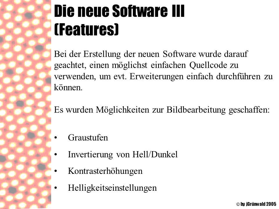 Die neue Software III (Features) © by jGrünwald 2005 Bei der Erstellung der neuen Software wurde darauf geachtet, einen möglichst einfachen Quellcode