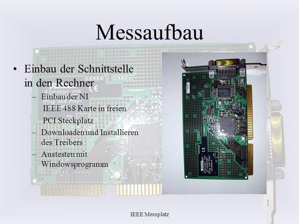 IEEE Messplatz Messaufbau Einbau der Schnittstelle in den Rechner –Einbau der NI IEEE 488 Karte in freien PCI Steckplatz –Downloaden und Installieren