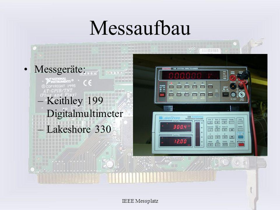 IEEE Messplatz Messaufbau Messgeräte: –Keithley 199 Digitalmultimeter –Lakeshore 330