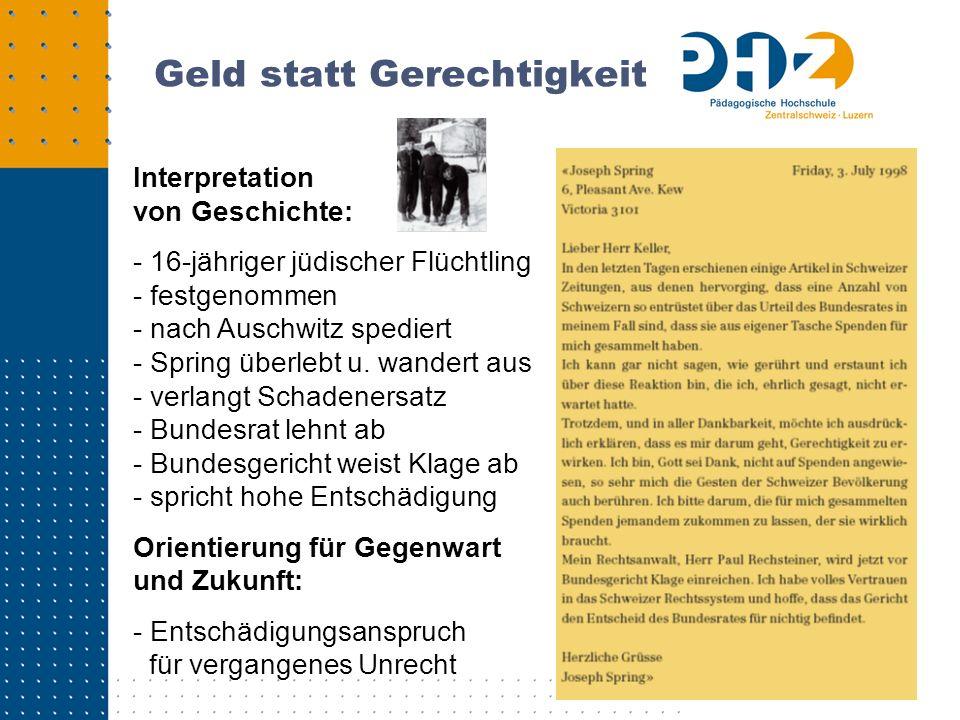 Geld statt Gerechtigkeit Interpretation von Geschichte: - 16-jähriger jüdischer Flüchtling - festgenommen - nach Auschwitz spediert - Spring überlebt