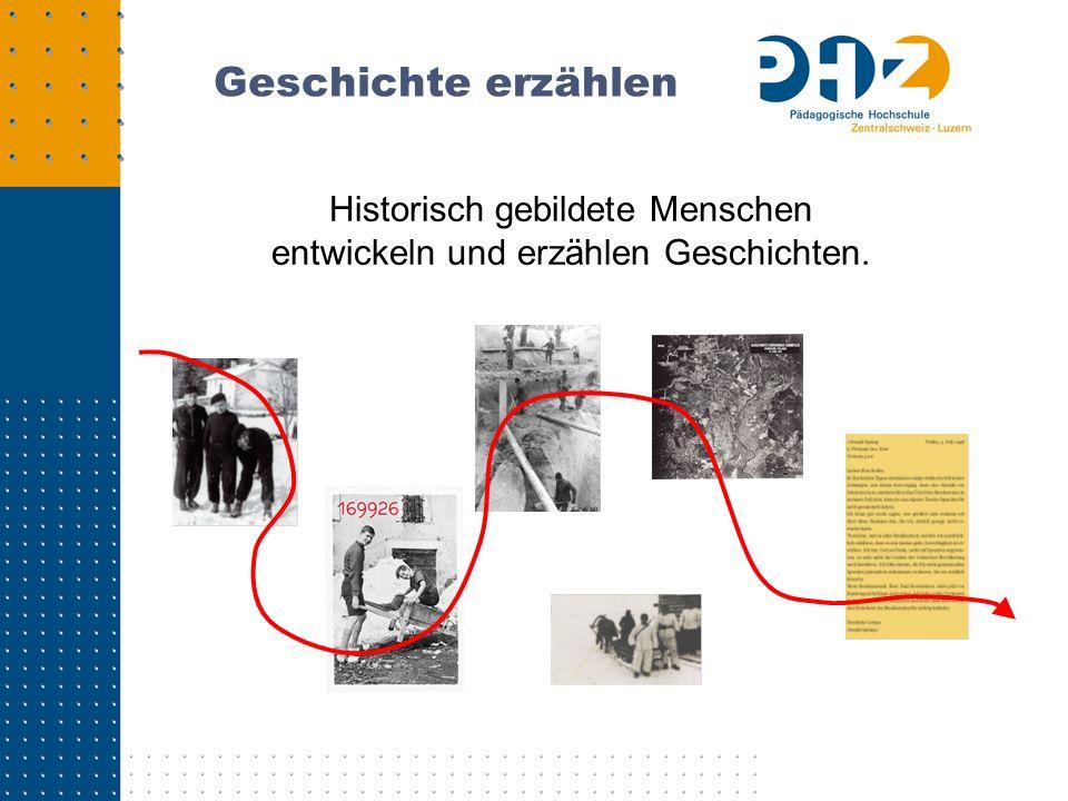 Geschichte erzählen Historisch gebildete Menschen entwickeln und erzählen Geschichten.