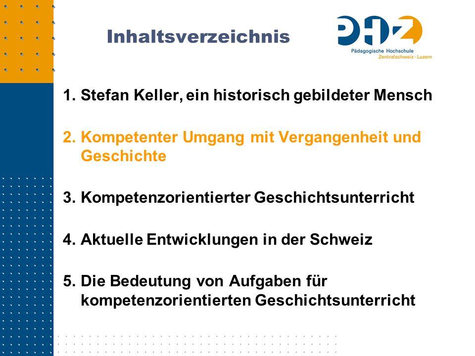 Inhaltsverzeichnis 1.Stefan Keller, ein historisch gebildeter Mensch 2.Kompetenter Umgang mit Vergangenheit und Geschichte 3.Kompetenzorientierter Ges