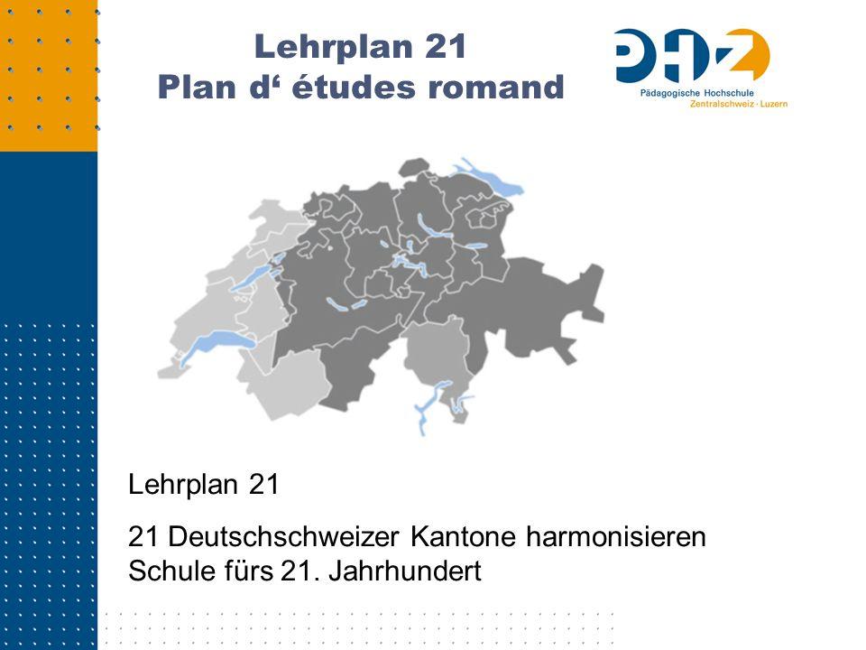 Lehrplan 21 Plan d études romand Lehrplan 21 21 Deutschschweizer Kantone harmonisieren Schule fürs 21. Jahrhundert