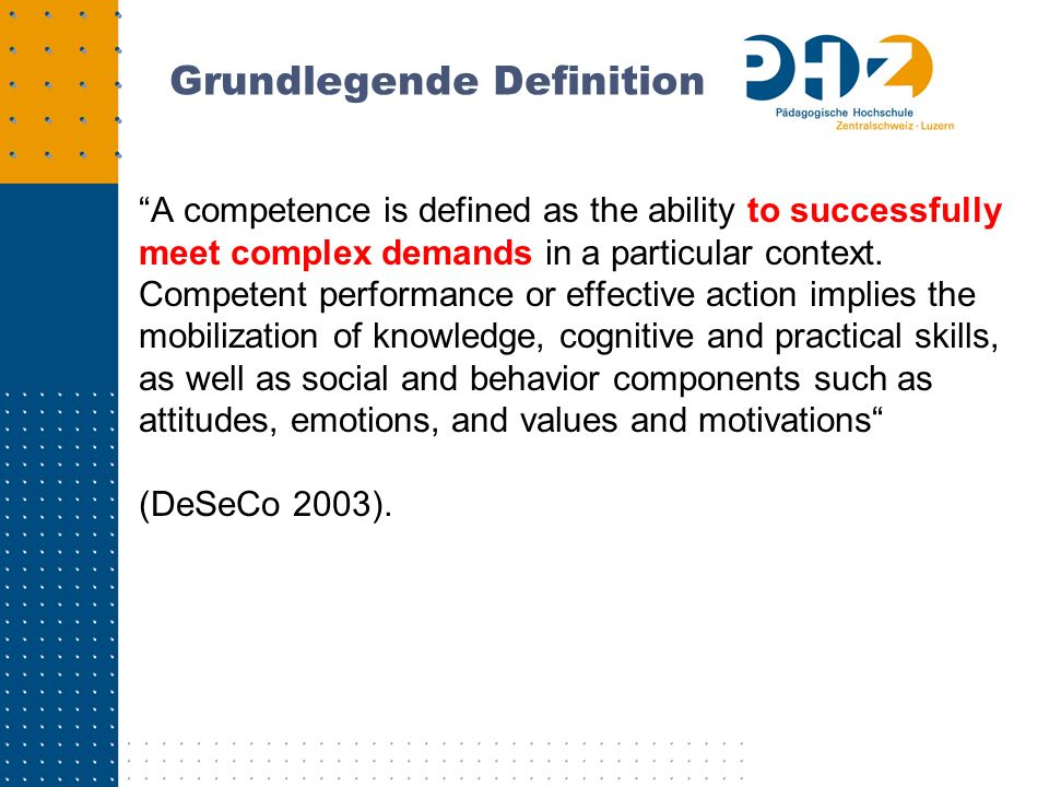 Grundlegende Definition A competence is defined as the ability to successfully meet complex demands in a particular context.