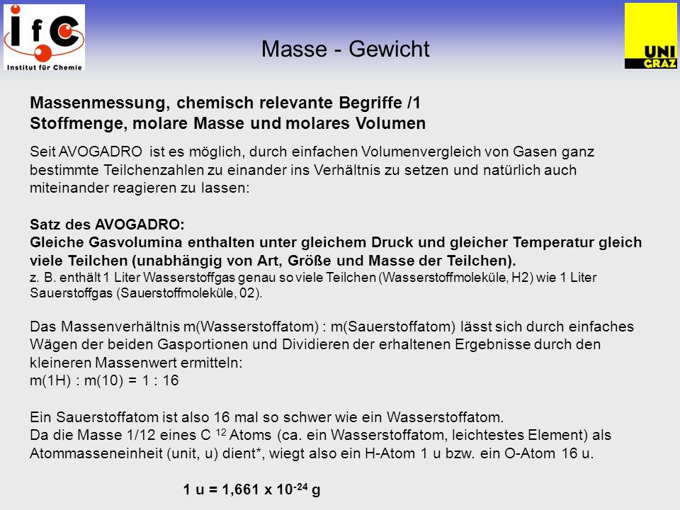 Massenmessung, chemisch relevante Begriffe /1 Stoffmenge, molare Masse und molares Volumen Seit AVOGADRO ist es möglich, durch einfachen Volumenvergle