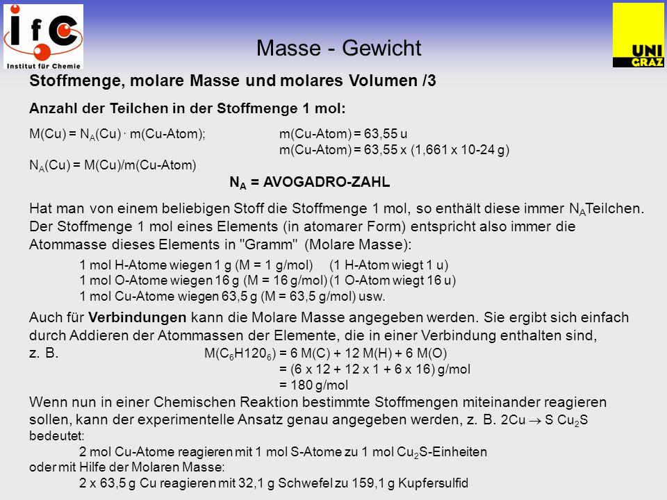 Stoffmenge, molare Masse und molares Volumen /3 Anzahl der Teilchen in der Stoffmenge 1 mol: M(Cu) = N A (Cu). m(Cu-Atom); m(Cu-Atom) = 63,55 u m(Cu-A