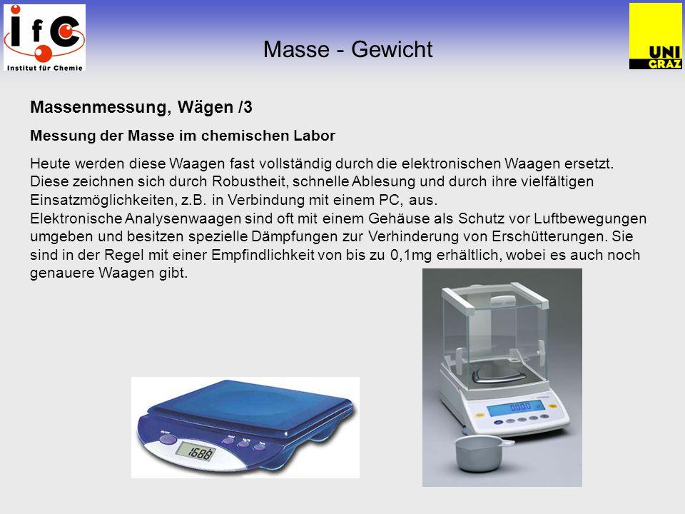 Massenmessung, Wägen /3 Messung der Masse im chemischen Labor Heute werden diese Waagen fast vollständig durch die elektronischen Waagen ersetzt. Dies