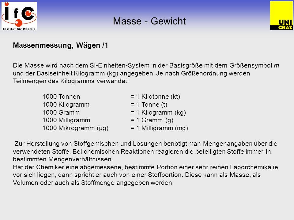 Masse - Gewicht Massenmessung, Wägen /1 Die Masse wird nach dem SI-Einheiten-System in der Basisgröße mit dem Größensymbol m und der Basiseinheit Kilo
