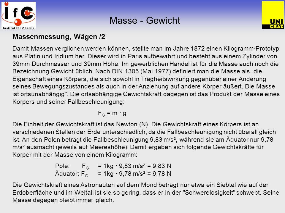 Masse - Gewicht Massenmessung, Wägen /2 Damit Massen verglichen werden können, stellte man im Jahre 1872 einen Kilogramm-Prototyp aus Platin und Iridi
