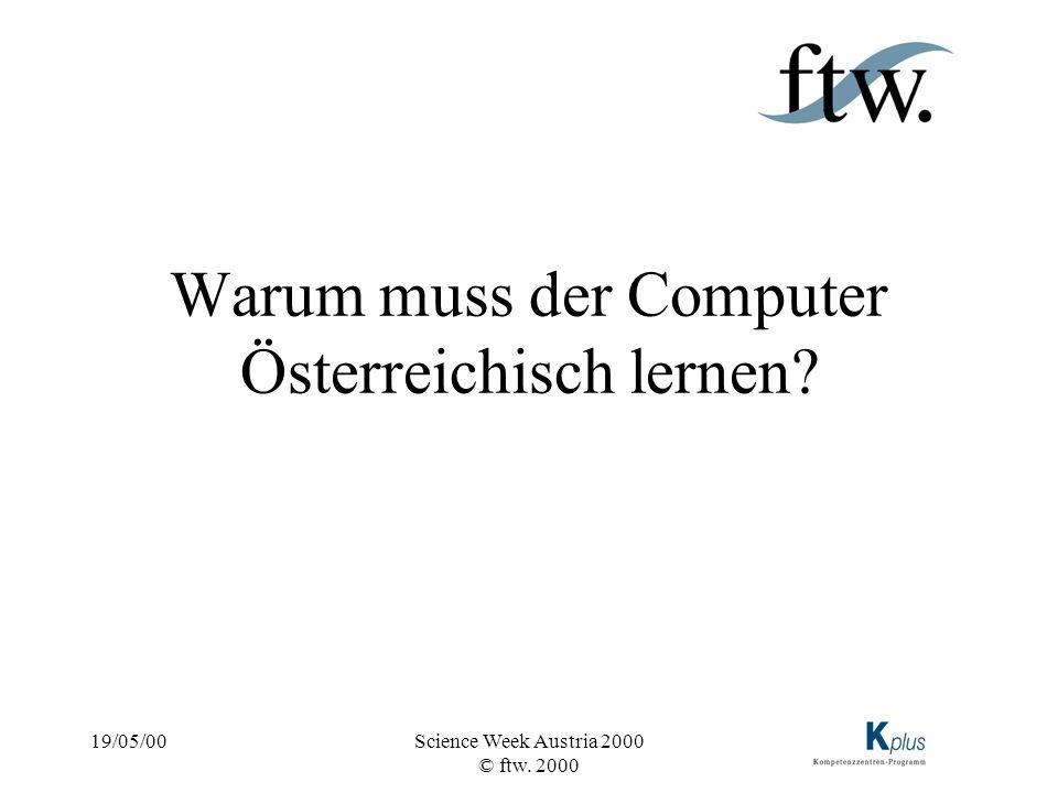19/05/00Science Week Austria 2000 © ftw. 2000 Warum muss der Computer Österreichisch lernen?