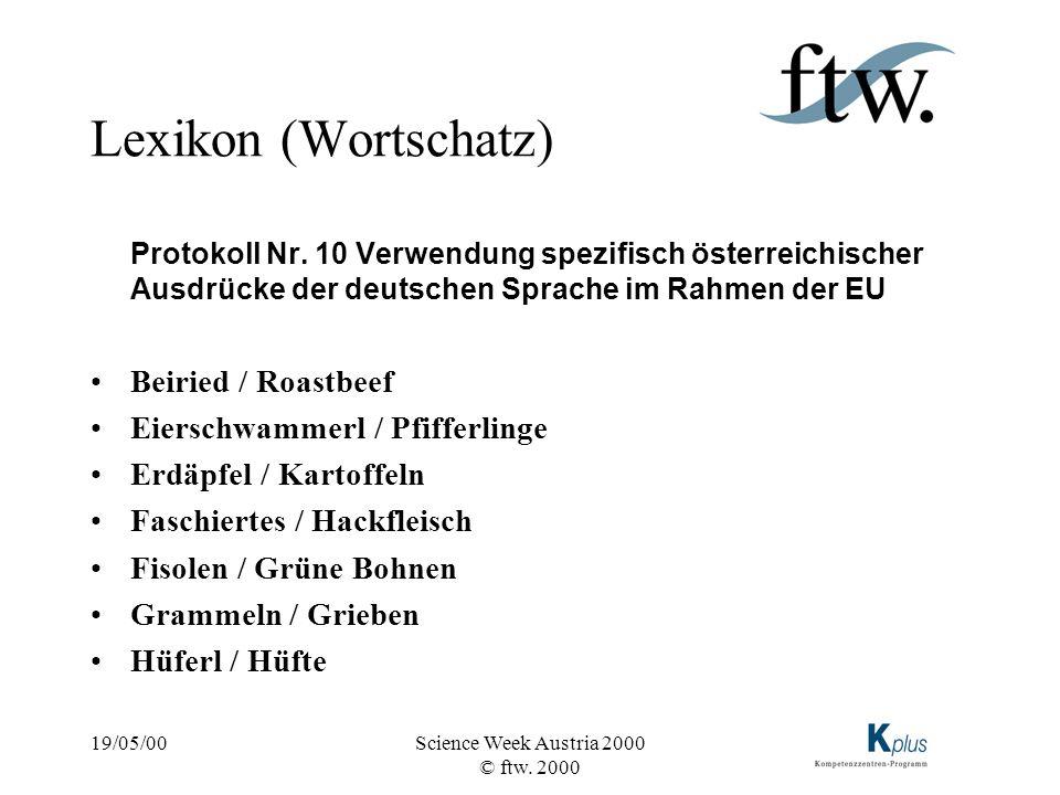 19/05/00Science Week Austria 2000 © ftw. 2000 Lexikon (Wortschatz) Protokoll Nr. 10 Verwendung spezifisch österreichischer Ausdrücke der deutschen Spr