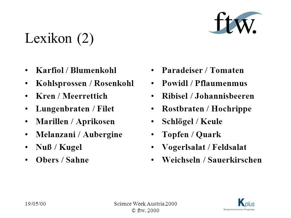 19/05/00Science Week Austria 2000 © ftw. 2000 Lexikon (2) Karfiol / Blumenkohl Kohlsprossen / Rosenkohl Kren / Meerrettich Lungenbraten / Filet Marill