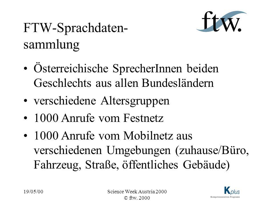 19/05/00Science Week Austria 2000 © ftw. 2000 FTW-Sprachdaten- sammlung Österreichische SprecherInnen beiden Geschlechts aus allen Bundesländern versc