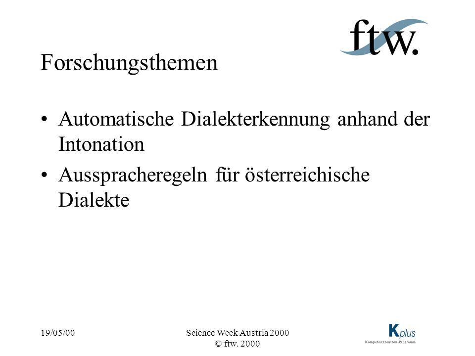 19/05/00Science Week Austria 2000 © ftw. 2000 Forschungsthemen Automatische Dialekterkennung anhand der Intonation Ausspracheregeln für österreichisch