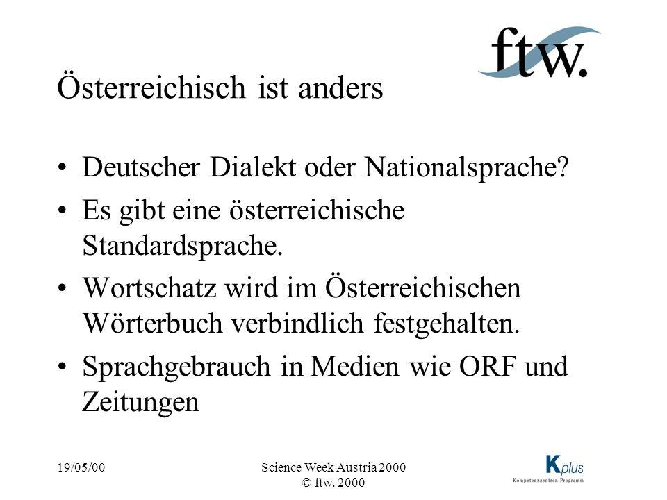 19/05/00Science Week Austria 2000 © ftw. 2000 Österreichisch ist anders Deutscher Dialekt oder Nationalsprache? Es gibt eine österreichische Standards