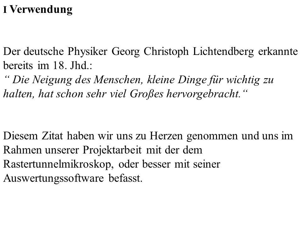 I Verwendung Der deutsche Physiker Georg Christoph Lichtendberg erkannte bereits im 18. Jhd.: Die Neigung des Menschen, kleine Dinge für wichtig zu ha