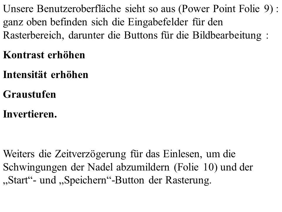 Unsere Benutzeroberfläche sieht so aus (Power Point Folie 9) : ganz oben befinden sich die Eingabefelder für den Rasterbereich, darunter die Buttons f