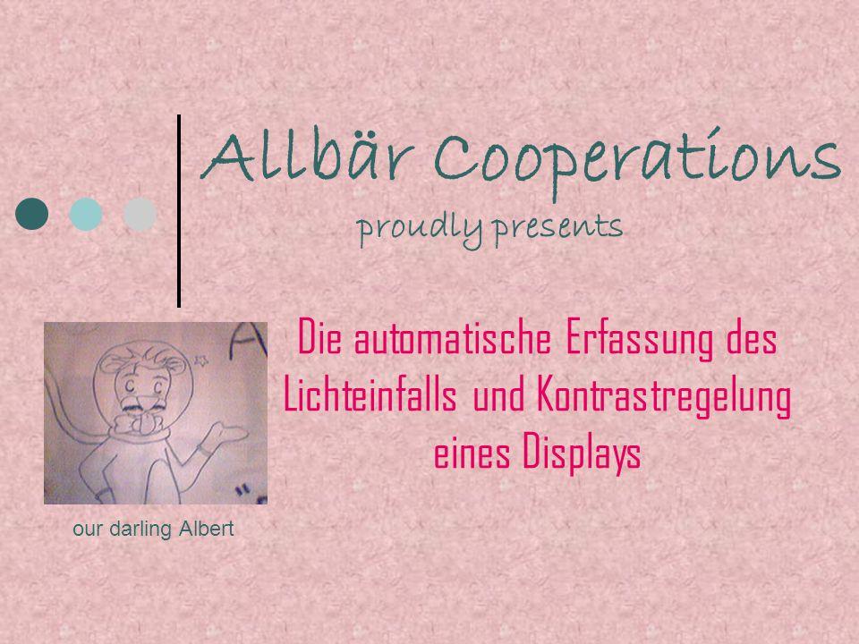 Allbär Cooperations Die automatische Erfassung des Lichteinfalls und Kontrastregelung eines Displays proudly presents our darling Albert