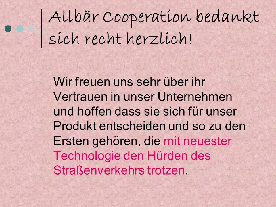 Allbär Cooperation bedankt sich recht herzlich! Wir freuen uns sehr über ihr Vertrauen in unser Unternehmen und hoffen dass sie sich für unser Produkt