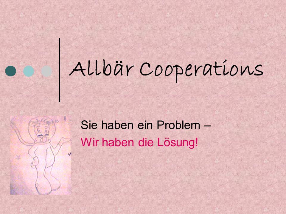 Allbär Cooperations Sie haben ein Problem – Wir haben die Lösung!