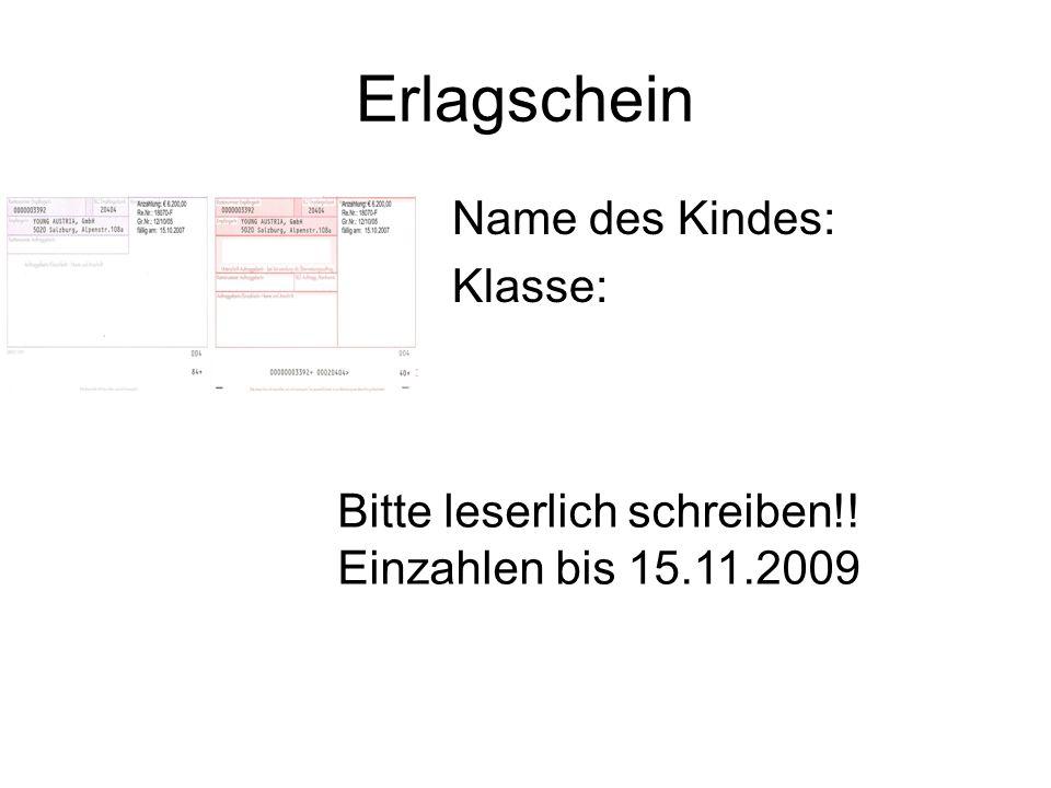 Erlagschein Name des Kindes: Klasse: Bitte leserlich schreiben!! Einzahlen bis 15.11.2009