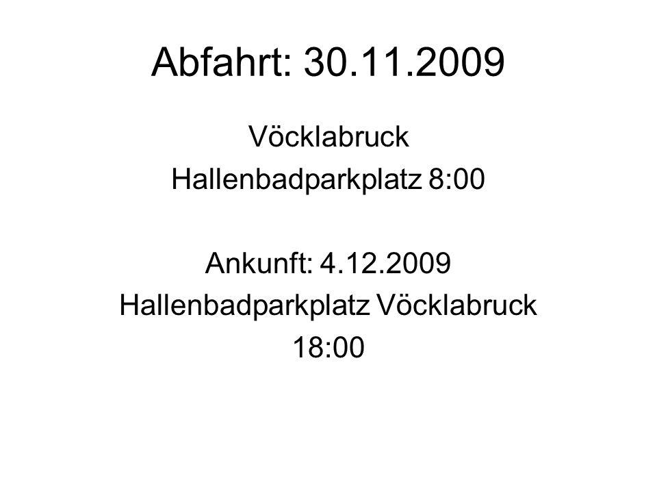 Abfahrt: 30.11.2009 Vöcklabruck Hallenbadparkplatz 8:00 Ankunft: 4.12.2009 Hallenbadparkplatz Vöcklabruck 18:00