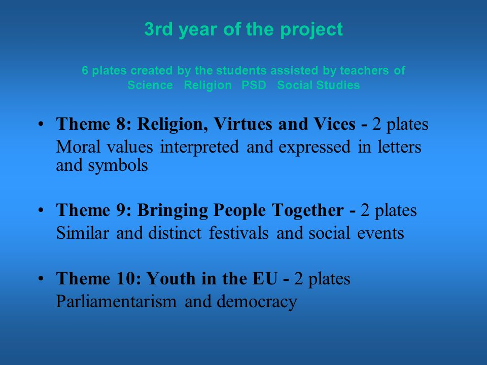 3rd year of the project 6 plates created by the students assisted by teachers of Science Religion PSD Social Studies Theme 8: Religion, Virtues and Vi