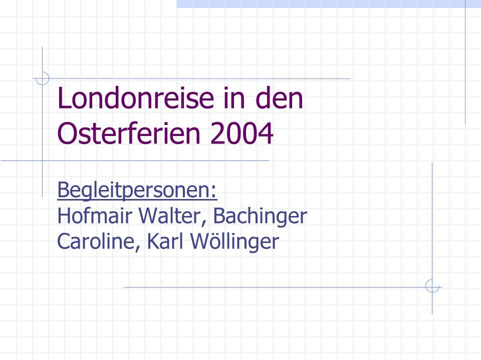 Londonreise in den Osterferien 2004 Begleitpersonen: Hofmair Walter, Bachinger Caroline, Karl Wöllinger