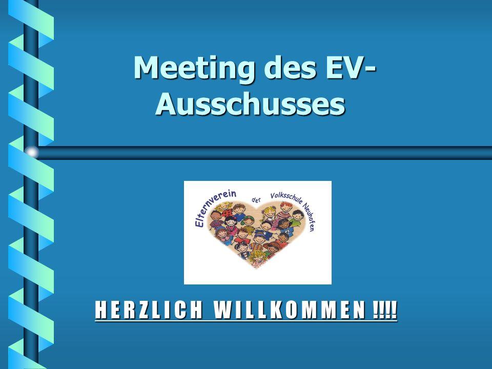 Meeting des EV- Ausschusses Meeting des EV- Ausschusses H E R Z L I C H W I L L K O M M E N !!!!