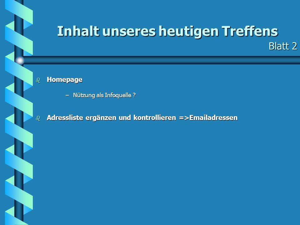 Inhalt unseres heutigen Treffens Blatt 2 b Homepage –Nützung als Infoquelle ? b Adressliste ergänzen und kontrollieren =>Emailadressen