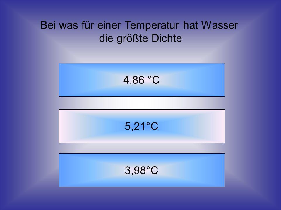 Bei was für einer Temperatur hat Wasser die größte Dichte 4,86 °C 5,21°C 3,98°C