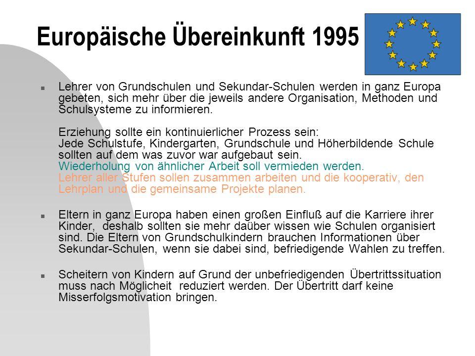 Europäische Übereinkunft 1995 n Lehrer von Grundschulen und Sekundar-Schulen werden in ganz Europa gebeten, sich mehr über die jeweils andere Organisation, Methoden und Schulsysteme zu informieren.