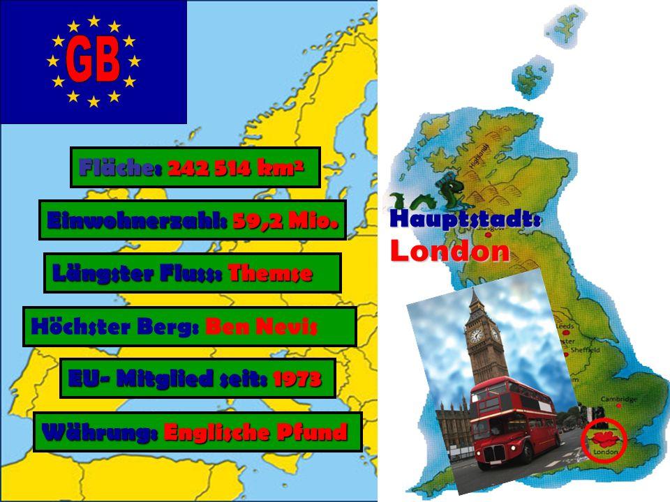 Fläche: 242 514 km² Einwohnerzahl: 59,2 Mio. Längster Fluss: Themse Währung: Englische Pfund EU- Mitglied seit: 1973 Höchster Berg: Ben Nevis Hauptsta