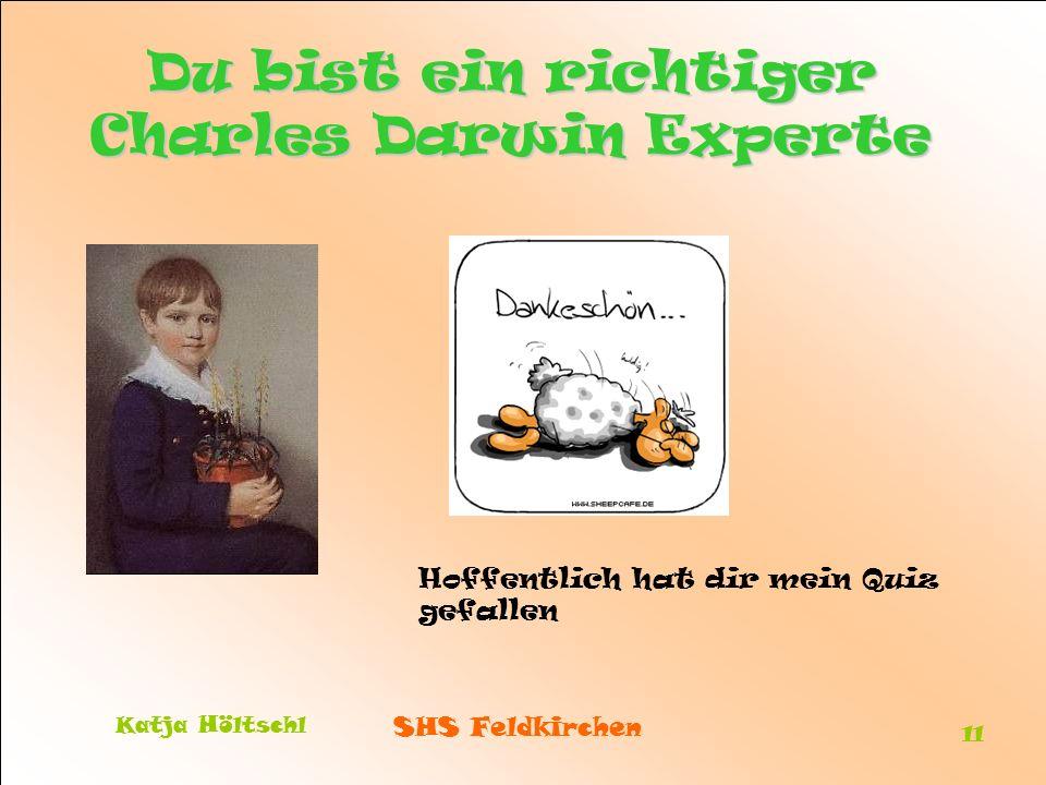 SHS Feldkirchen Katja Höltschl 11 Du bist ein richtiger Charles Darwin Experte Hoffentlich hat dir mein Quiz gefallen