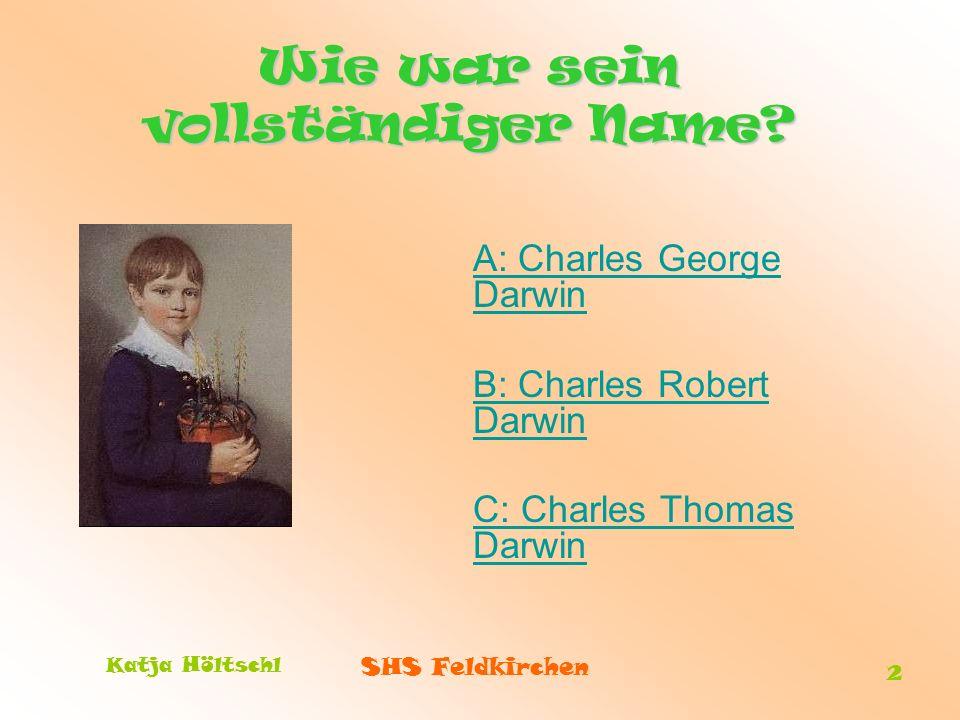 Katja Höltschl 2 Wie war sein vollständiger Name? A: Charles George Darwin B: Charles Robert Darwin C: Charles Thomas Darwin