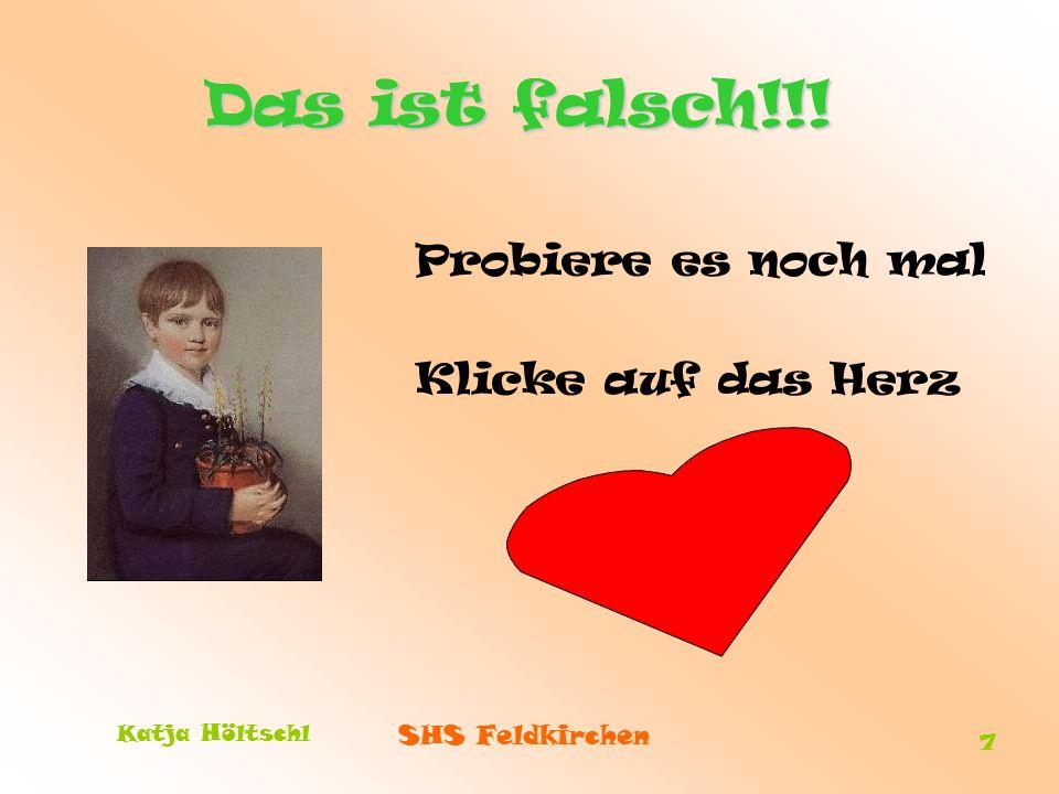 SHS Feldkirchen Katja Höltschl 7 Das ist falsch!!! Probiere es noch mal Klicke auf das Herz