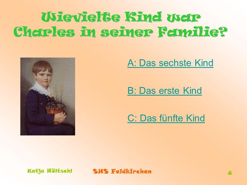 SHS Feldkirchen Katja Höltschl 8 Wievielte Kind war Charles in seiner Familie? A: Das sechste Kind B: Das erste Kind C: Das fünfte Kind