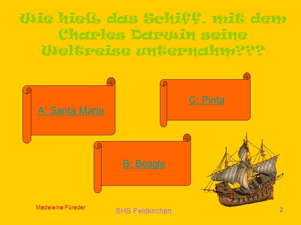 Madeleine Füreder 2 Wie hieß das Schiff, mit dem Charles Darwin seine Weltreise unternahm??.