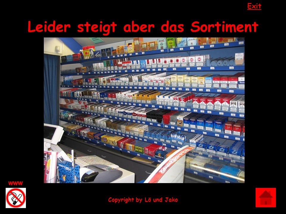 Exit www Copyright by Lö und Jako Leider steigt aber das Sortiment