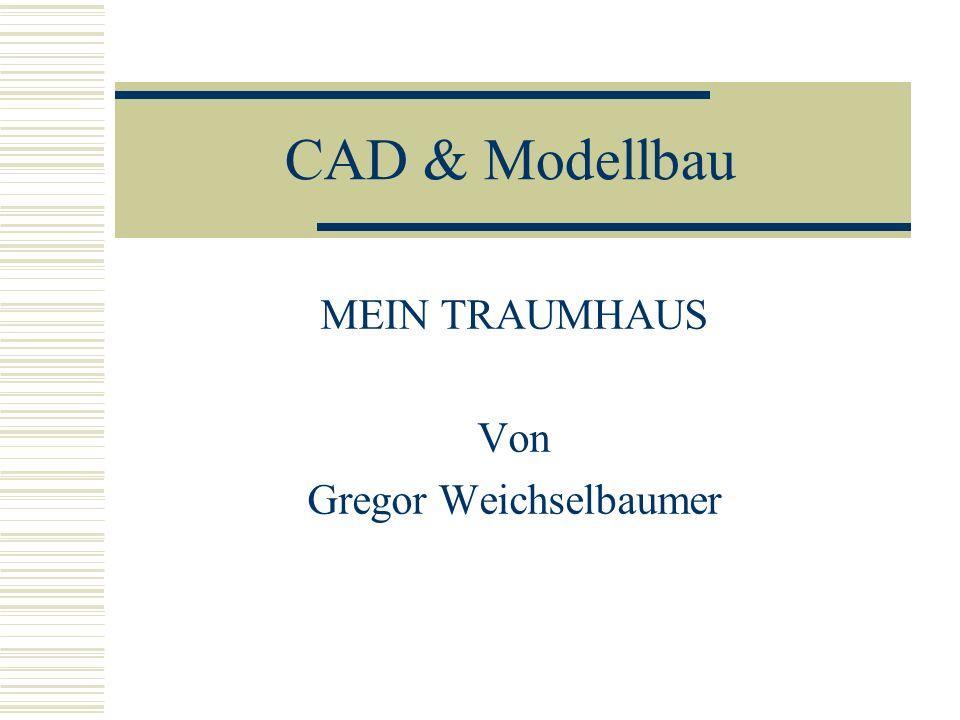 CAD & Modellbau MEIN TRAUMHAUS Von Gregor Weichselbaumer
